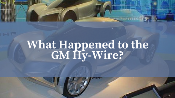 What Happened to the GM Hy-Wire